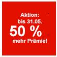 Aktion: bis 31.05. 50 % mehr Prämie!